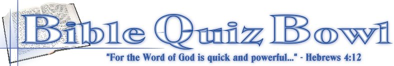 Bible Quiz Bowl: For the Word of God is quick and powerful... Hebrews 4:12